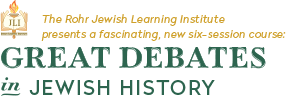 The Rohr Jewish Learning Institute presents a fascinating, new six-session course: Great Debates in Jewish history