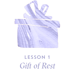Lesson 1 Gift of Rest