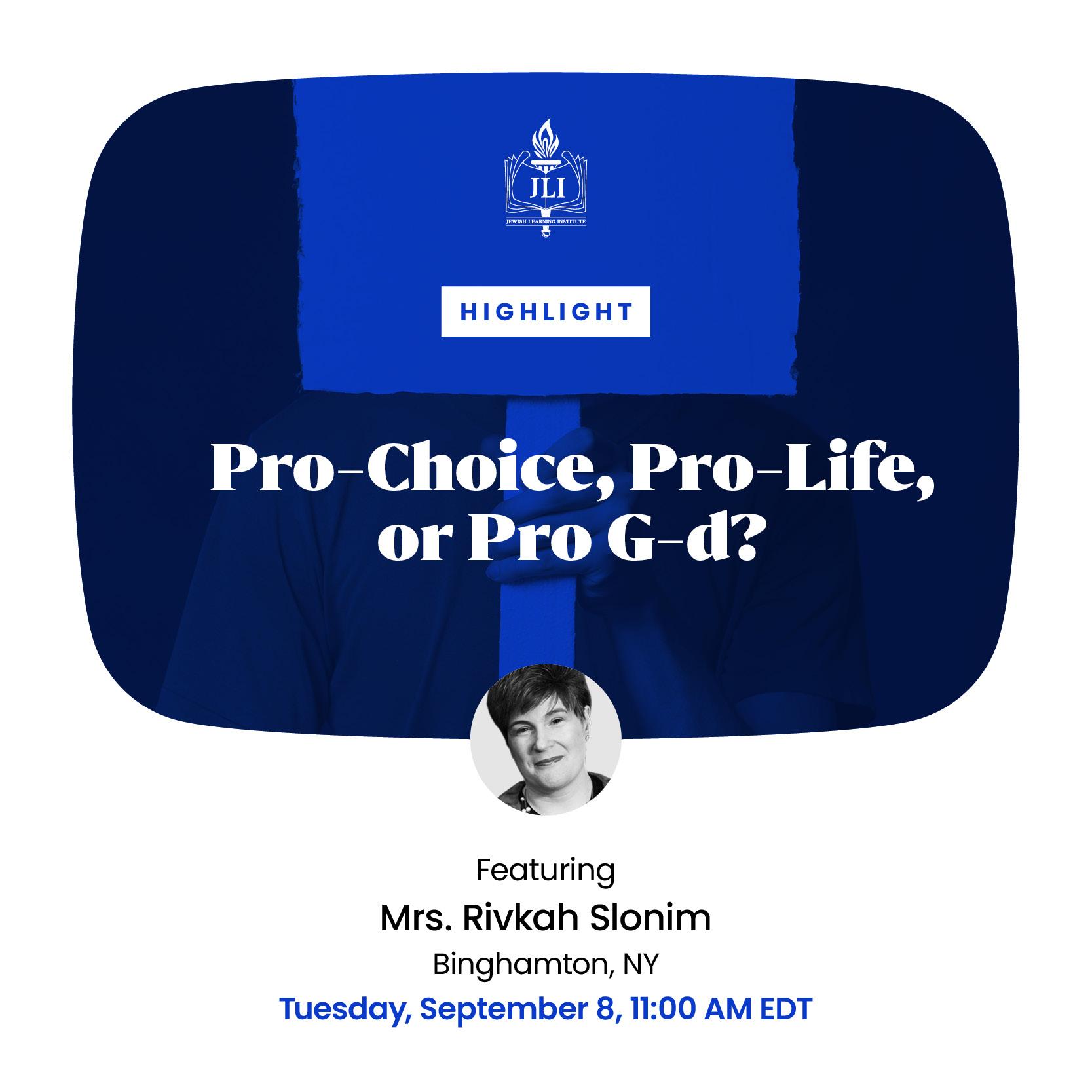 Pro Choice, Pro Life, or Pro God?